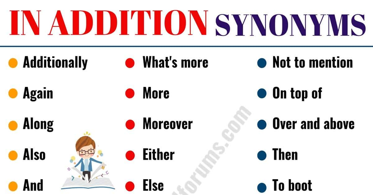Other Ways to Say IN ADDITION: 28 Useful Synonyms for IN ADDITION 1