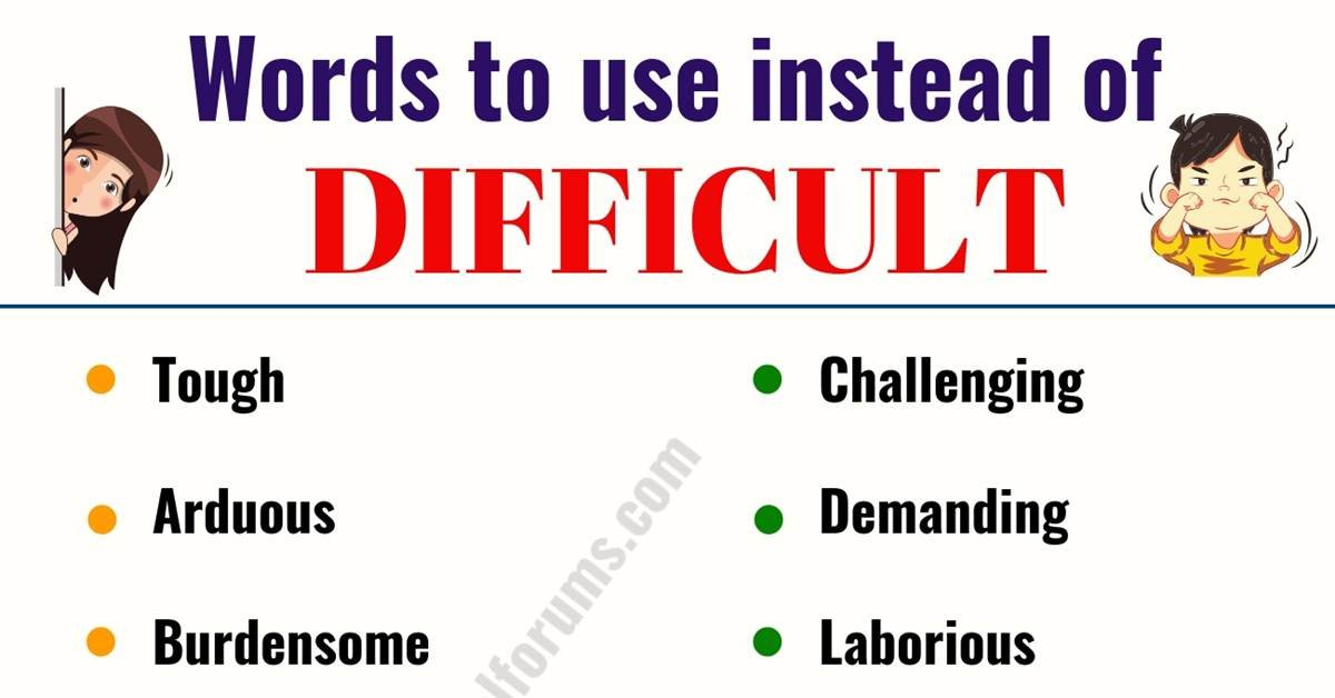 DIFFICULT Synonym: List of 18 Useful Words to Use Instead of Difficult 3